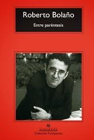 """""""Entre paréntesis"""" - Roberto Bolaño"""
