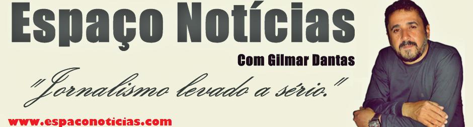 Espaço Notícias com Gilmar Dantas