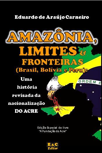 COMPRE O LIVRO: Amazônia, Limites & Fronteiras: uma história revisada da nacionalização do Acre