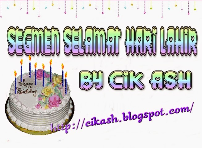 http://cikash.blogspot.com/2015/01/segmen-selamat-hari-lahir-by-cik-ash.html