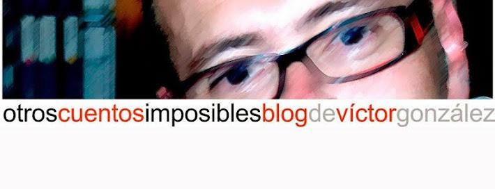 Otros cuentos imposibles blog literario de Víctor González