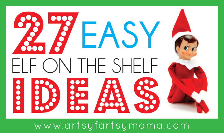27 Easy Elf on the Shelf Ideas at artsyfartsymama.com