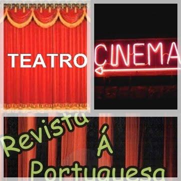 Teatro, cinema, revista à portuguesa ...