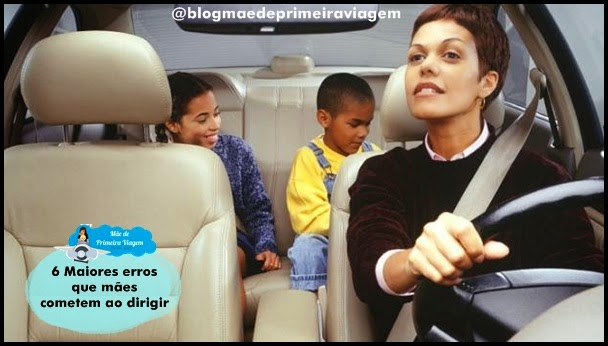 6 Maiores erros que mães cometem ao dirigir