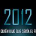 2012 ¿Quién dijo que sería el fin del mundo?