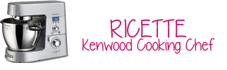 Ricette Kenwood Cooking Chef