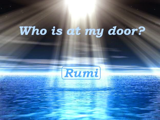 Rumi Poem, Who is at My Door, Mevlana Rumi Poems