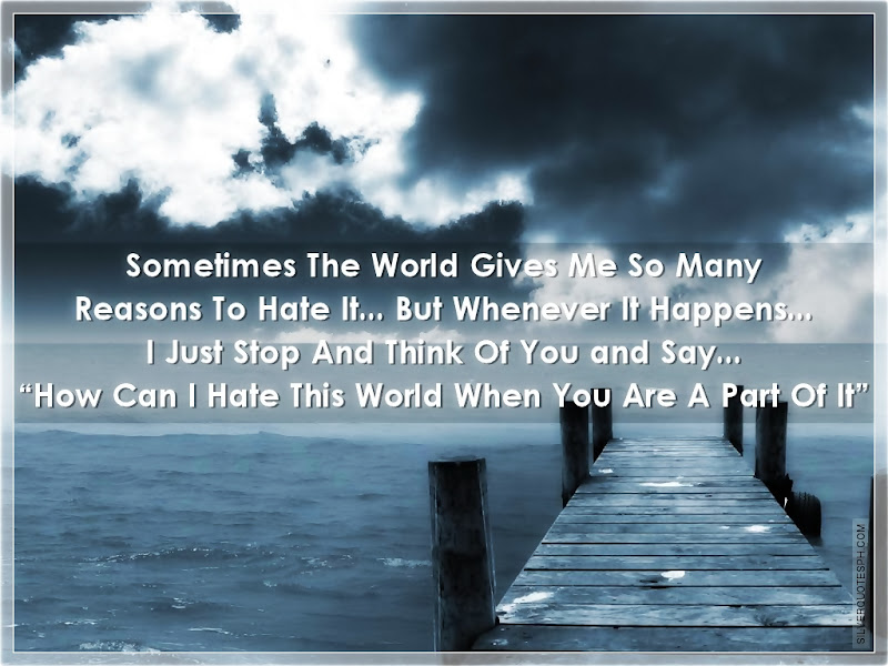 Sometimes The World Gives Me So Many Reasons To Hate It, Picture Quotes, Love Quotes, Sad Quotes, Sweet Quotes, Birthday Quotes, Friendship Quotes, Inspirational Quotes, Tagalog Quotes