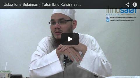 Ustaz Idris Sulaiman – Tafsir Ibnu Katsir ( siri 8 )