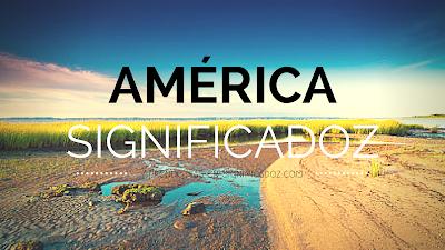 Significado del nombre América ¿Que Significa?