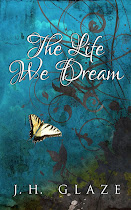 The Life We Dream by JH Glaze