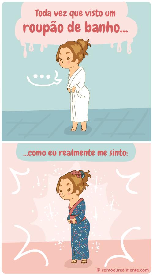Como eu realmente me sinto quando visto qualquer roupão de banho, usando um kimono fofinho