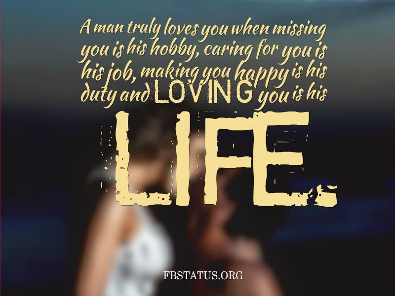 A man truly loves you when missing you is his hobby--Life Status