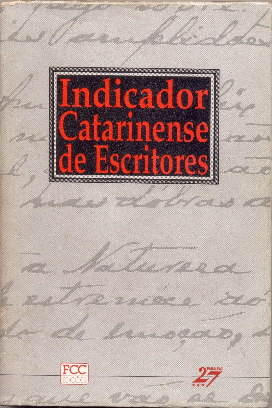 INDICADOR CATARINENSE DE ESCRITORES (FCC EDIÇÕES/PARALELO 27/1993)