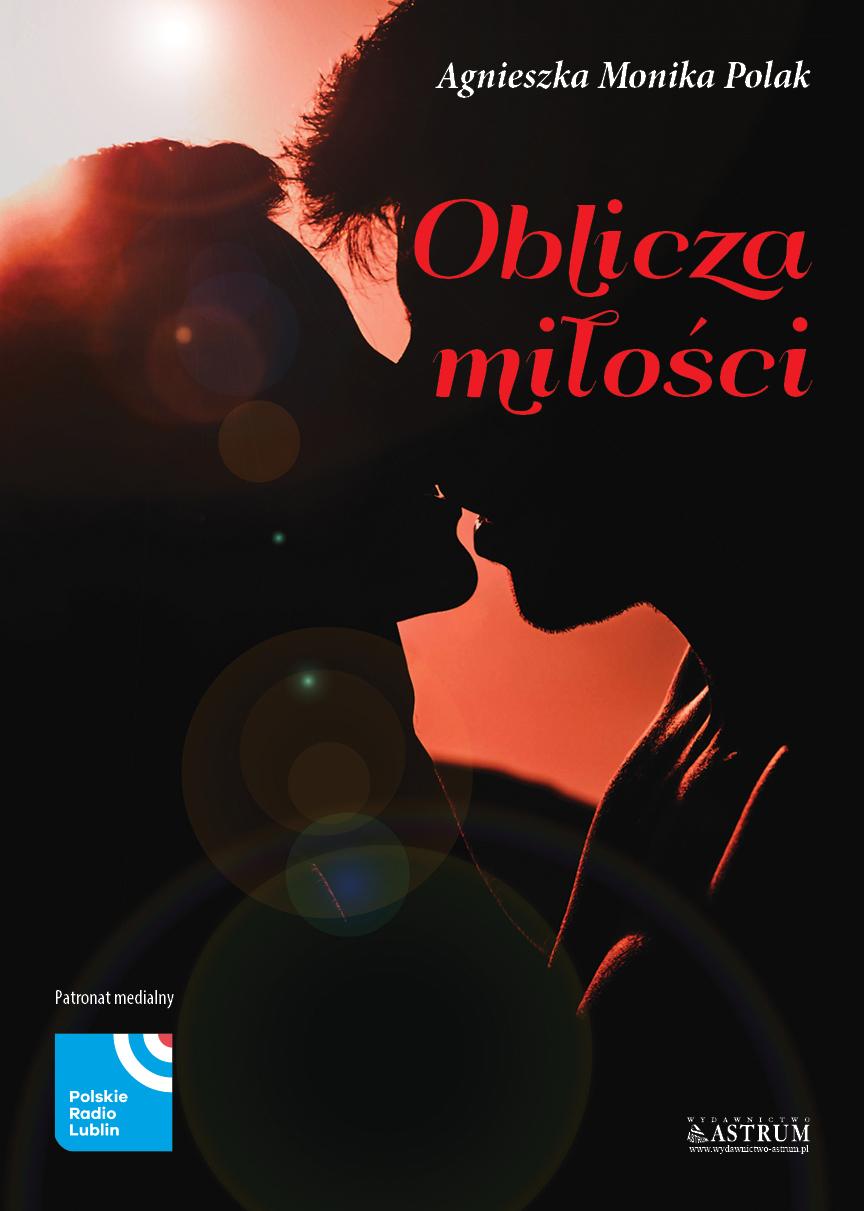"""""""Oblicza miłości"""" Agnieszka Monika Polak"""