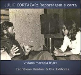 """Julio Cortázar: Reportagem e Carta"" de viviana marcela iriart, fotos Eduardo Gamondés"