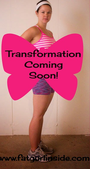 Transformation Coming Soon www.fatgurlinside.com