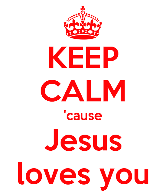 "Image that says, ""Keep calm 'cause Jesus Loves you!"""