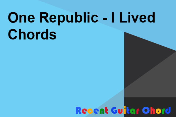 One Republic - I Lived Chords\