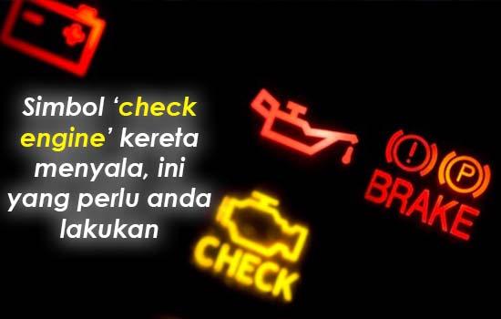 Simbol 'check engine' kereta menyala, ini yang perlu anda lakukan