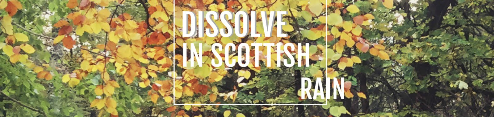 Dissolve in Scottish Rain