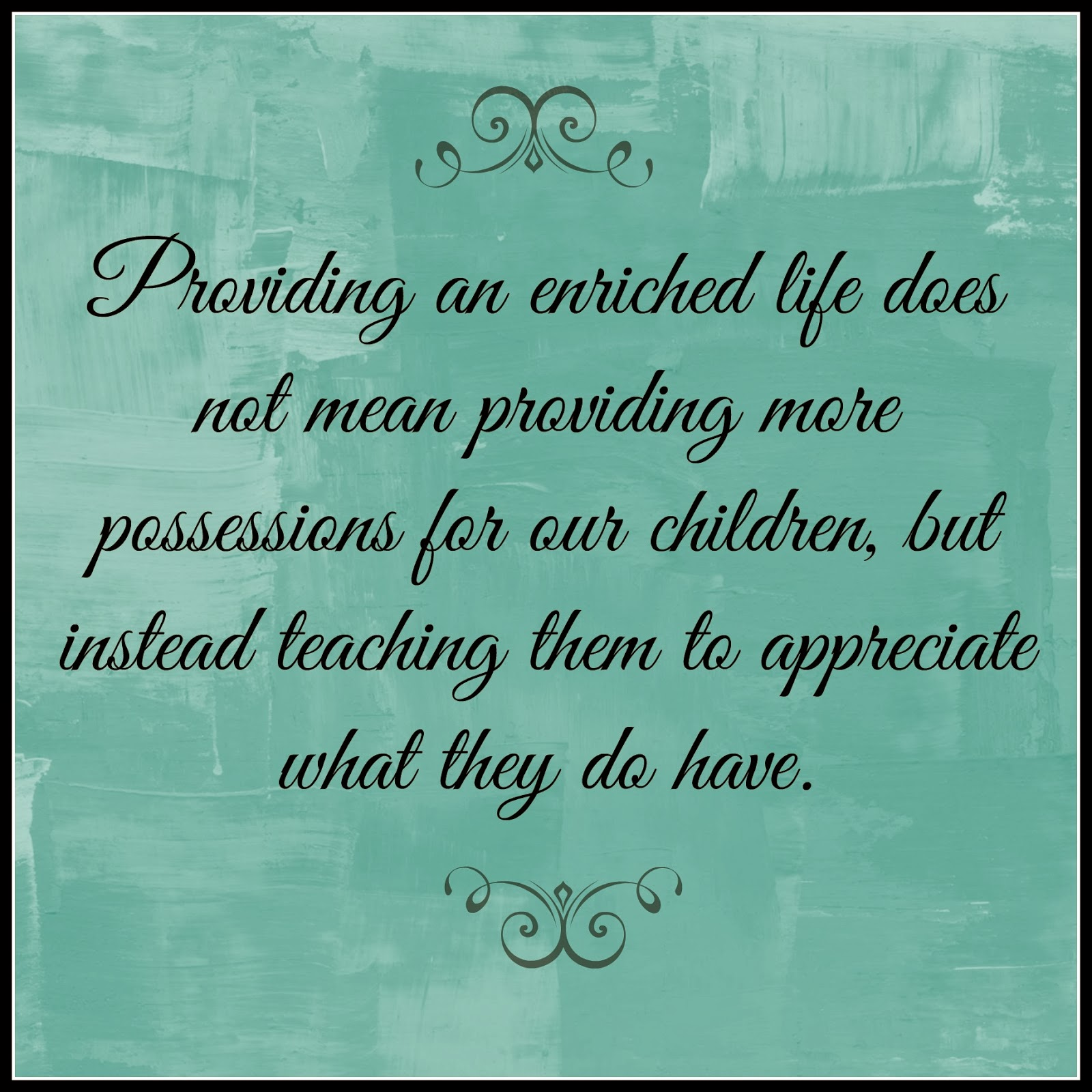 Providing an enriched life does not mean providing more possessions for our children, but instead teaching them to appreciate what they do have - Life Lessons from SoHeresMyLife.com