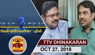 Kelvikkenna Bathil 27-10-2018 Exclusive Interview with TTV Dhinakaran | Thanthi Tv