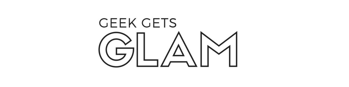 // GEEK GETS GLAM //
