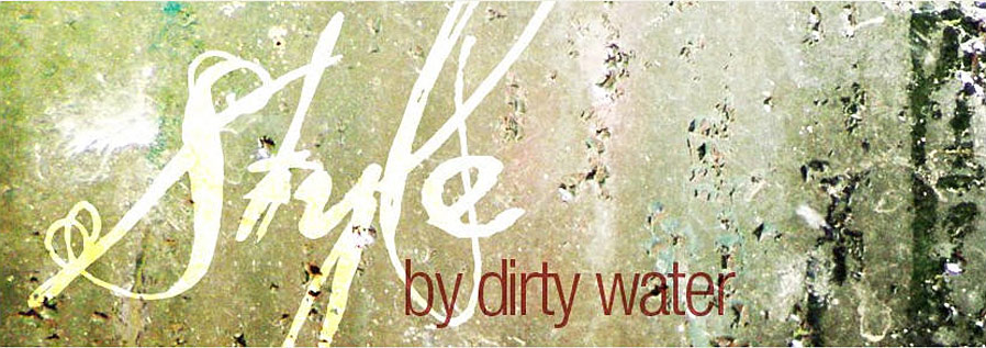 style by dirty water