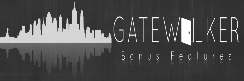 Gatewalker Bonus Features