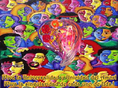 ¡Viva la Universalidad y Unicidad del Amor!