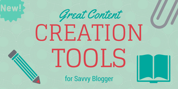 Great Content Creation Tools for Savvy Blogger
