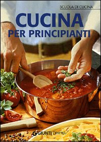 Chronicalibri cucina per principianti la guida per chi for Libri di cucina per principianti