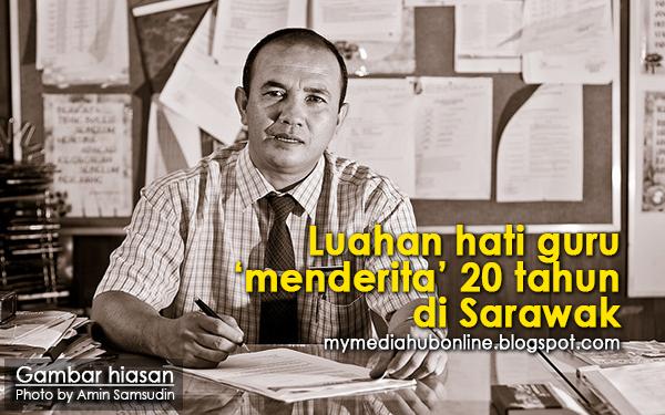 Ini Luahan Hati Guru Menderita Selama 20 Tahun Berada Di Sarawak