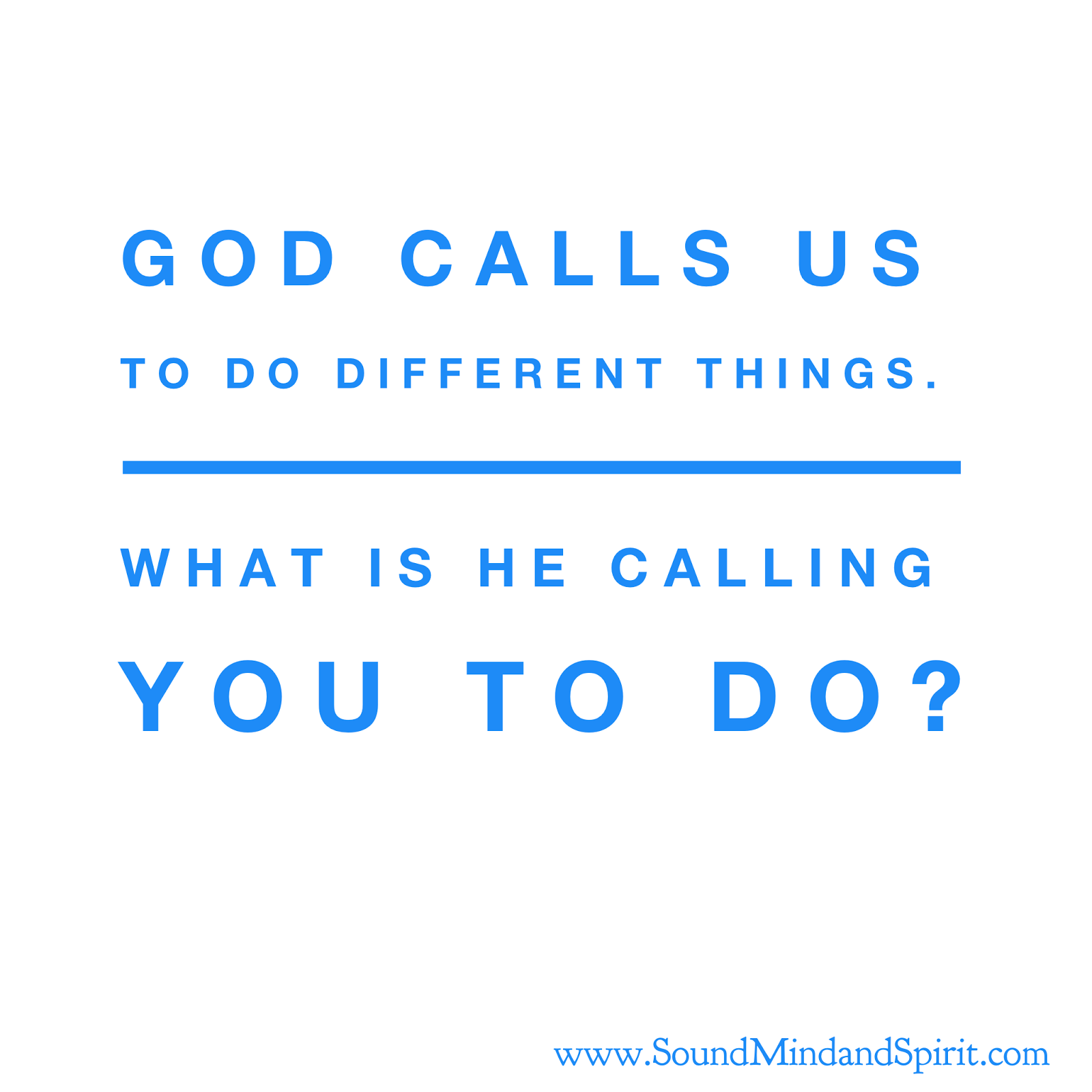 God calls us to do different things.  What is he calling you to do?