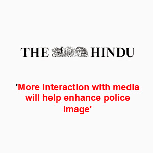 'More interaction with media will help enhance police image'