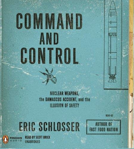 Eric Schlosser - Command and Control Nuclear Weapons, the Damascus Accident, and the Illusion of Safety