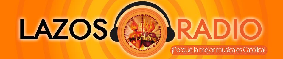Lazos Radio | ¡Porque la Mejor Música es Católica!