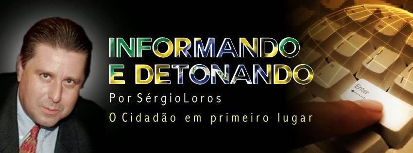 INFORMANDO E DETONANDO por Sérgio Loros