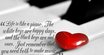 Image result for life is like a piano the white keys are happy days