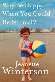 Jeanette Winterson, Why Be Happy When You Could Be Normal
