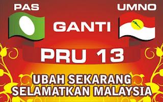 Pilihan Raya Umum Ke-13 (PRU-13) PAS ganti UMNO, Ubah sekarang selamatkan Malaysia, Lawan Tetap Lawan