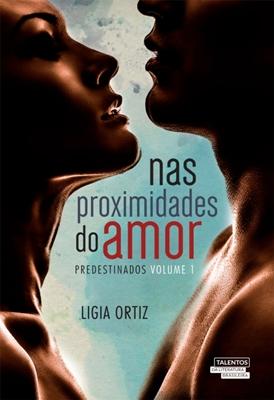Nas proximidades do amor - Ligia Ortiz