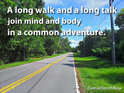 A long walk and a long talk join mind and body in a common adventure.