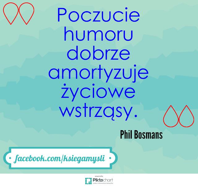 Poczucie humoru dobrze amortyzuje życiowe wstrząsy.