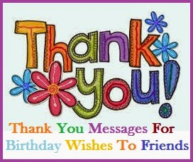 Thank You Messages For Birthday Wishes To Friends Sample Note