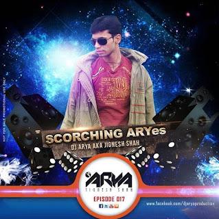 Scorching ARYes Episode 017 (EDM SHOW) - DJ ARYA