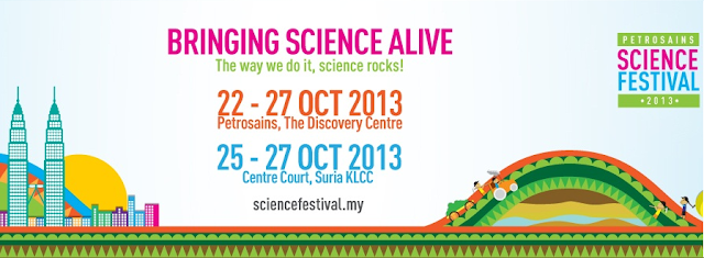 Petrosains Science Festival 2013 22 - 27 Oct 2013 The Discovery Centre