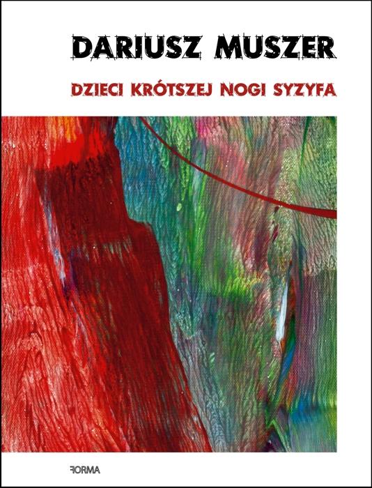 """Dariusz Muszer """"Dzieci krótszej nogi Syzyfa"""""""