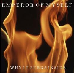 """EMPEROR OF MYSELF: Ακούστε το """"Why It Burns Inside"""" απο το επερχόμενο album"""